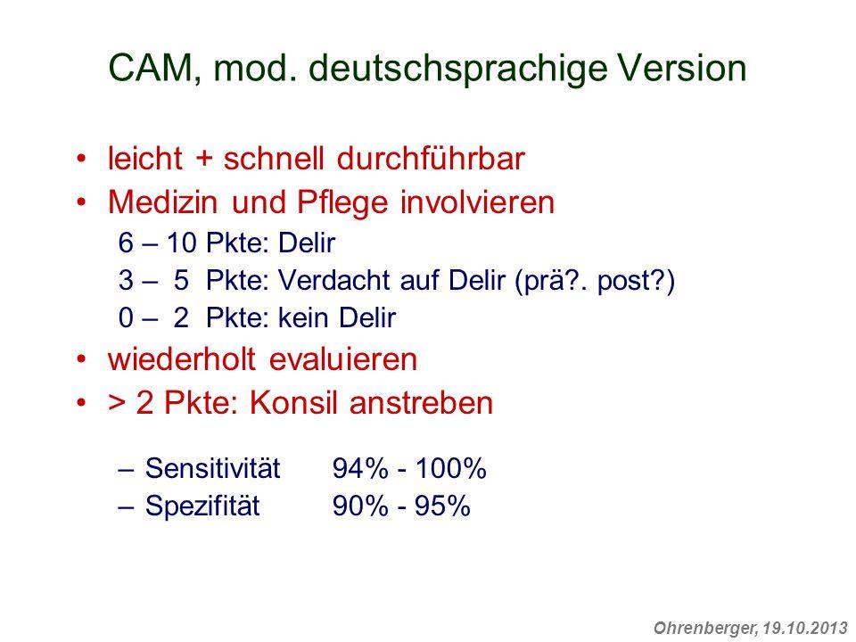 CAM, mod. deutschsprachige Version leicht + schnell durchführbar Medizin und Pflege involvieren 6 – 10 Pkte: Delir 3 – 5 Pkte: Verdacht auf Delir (prä