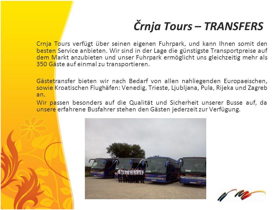 Črnja Tours – TRANSFERS Crnja Tours verfügt über seinen eigenen Fuhrpark, und kann Ihnen somit den besten Service anbieten. Wir sind in der Lage die g