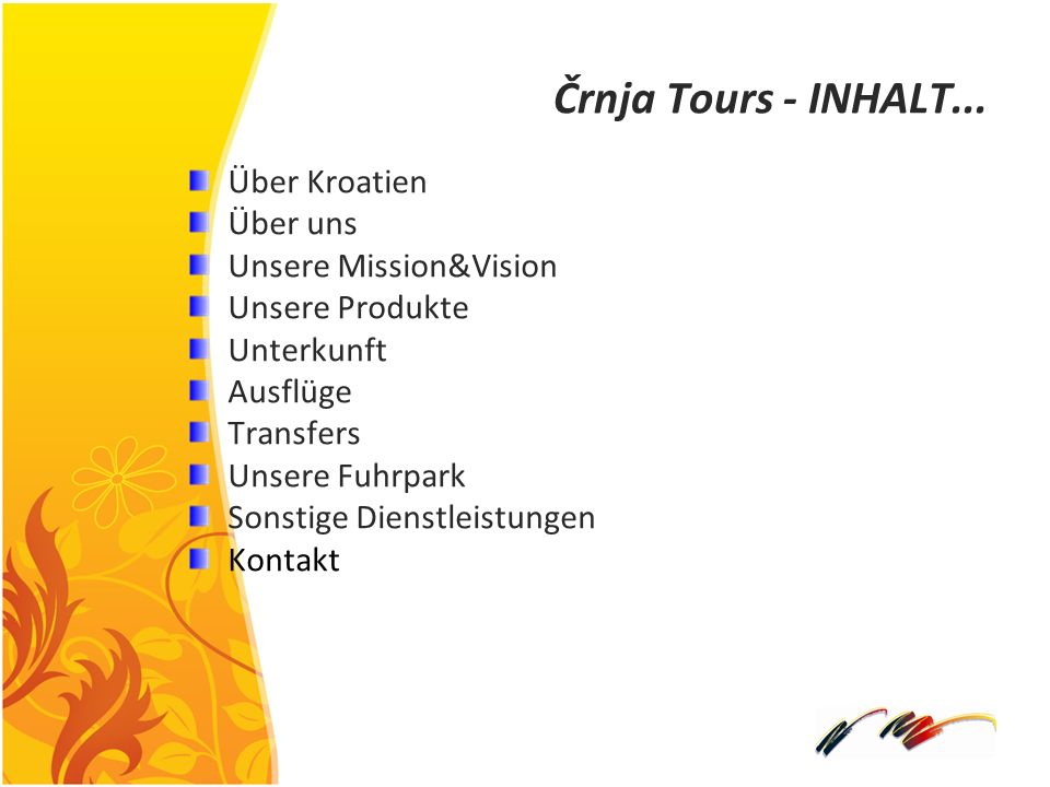 Črnja Tours - INHALT... Über Kroatien Über uns Unsere Mission&Vision Unsere Produkte Unterkunft Ausflüge Transfers Unsere Fuhrpark Sonstige Dienstleis