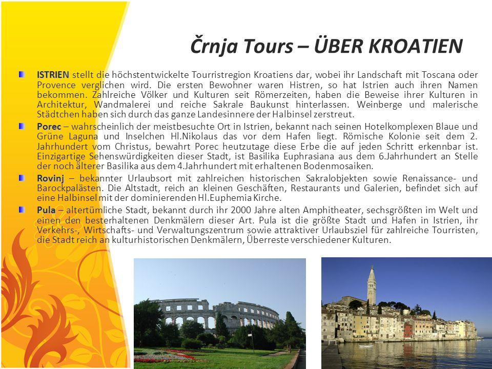 Črnja Tours – ÜBER KROATIEN ISTRIEN ISTRIEN stellt die höchstentwickelte Tourristregion Kroatiens dar, wobei ihr Landschaft mit Toscana oder Provence