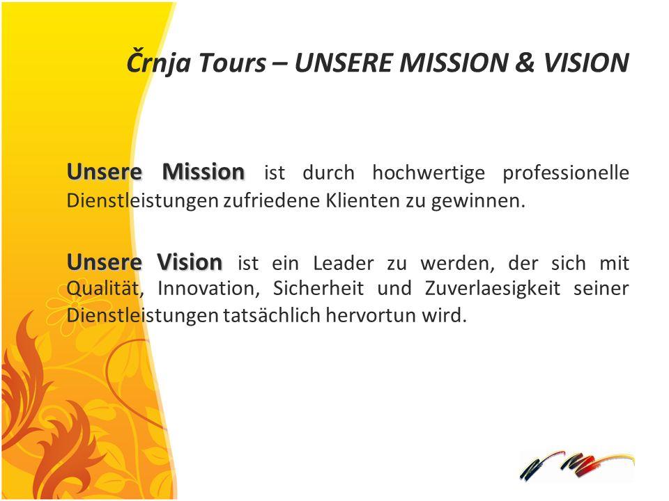 Črnja Tours – UNSERE MISSION & VISION Unsere Mission Unsere Mission ist durch hochwertige professionelle Dienstleistungen zufriedene Klienten zu gewin