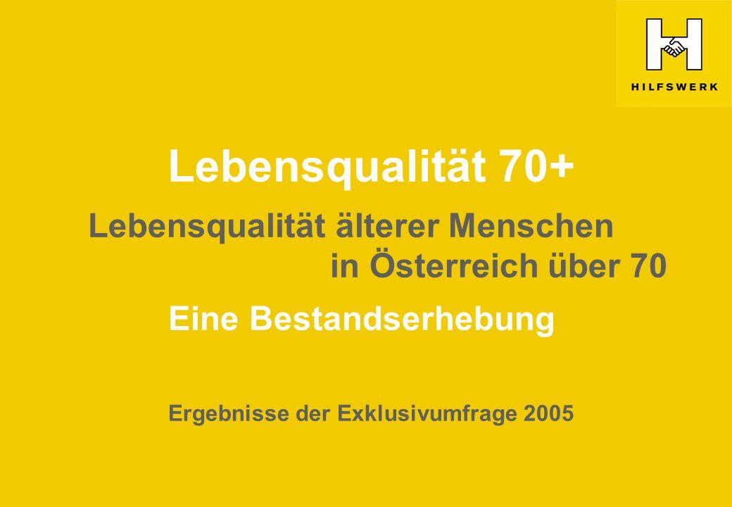 Lebensqualität 70+ Lebensqualität älterer Menschen in Österreich über 70 Eine Bestandserhebung Ergebnisse der Exklusivumfrage 2005