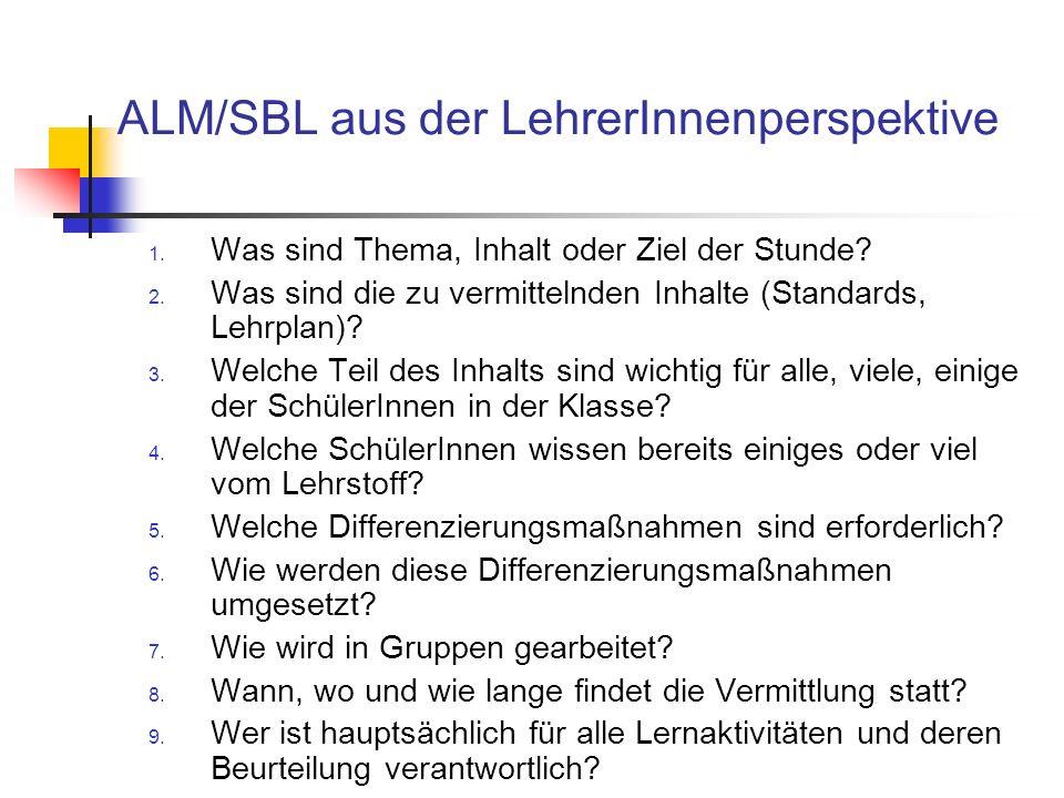 ALM/SBL aus der LehrerInnenperspektive 1. Was sind Thema, Inhalt oder Ziel der Stunde? 2. Was sind die zu vermittelnden Inhalte (Standards, Lehrplan)?