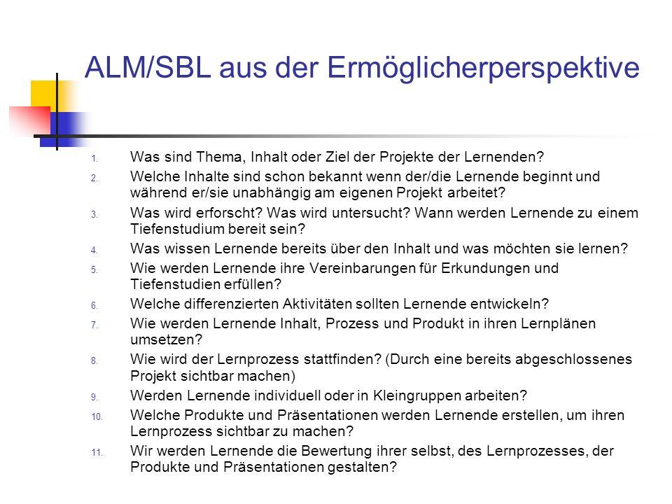ALM/SBL aus der Ermöglicherperspektive 1. Was sind Thema, Inhalt oder Ziel der Projekte der Lernenden? 2. Welche Inhalte sind schon bekannt wenn der/d