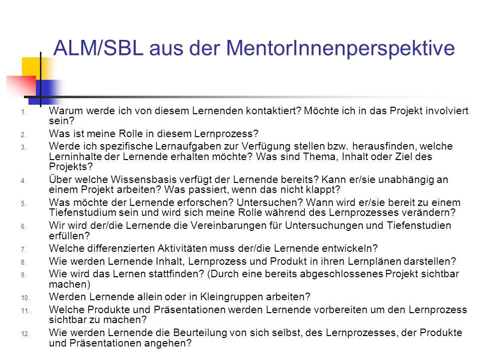 ALM/SBL aus der MentorInnenperspektive 1. Warum werde ich von diesem Lernenden kontaktiert? Möchte ich in das Projekt involviert sein? 2. Was ist mein