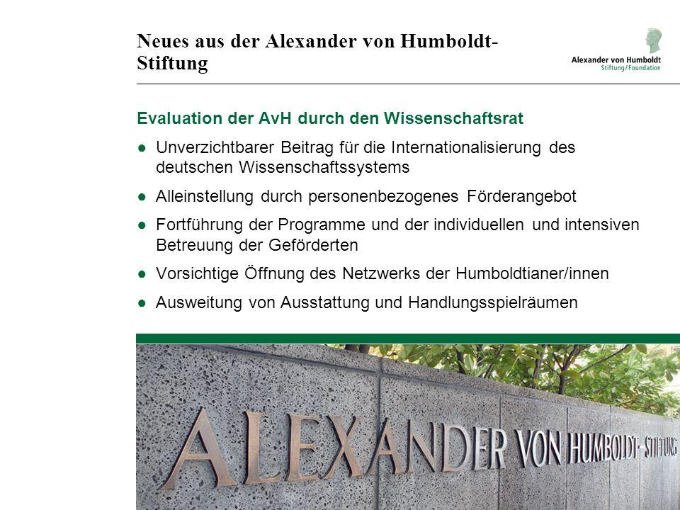 Neues aus der Alexander von Humboldt- Stiftung Evaluation der AvH durch den Wissenschaftsrat Unverzichtbarer Beitrag für die Internationalisierung des