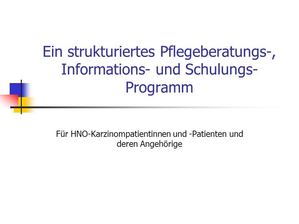 Ein strukturiertes Pflegeberatungs-, Informations- und Schulungs- Programm Für HNO-Karzinompatientinnen und -Patienten und deren Angehörige