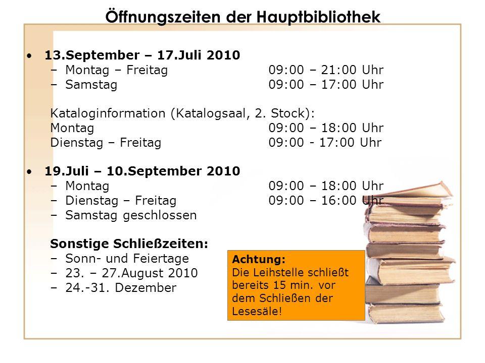 Öffnungszeiten der Hauptbibliothek 13.September – 17.Juli 2010 –Montag – Freitag 09:00 – 21:00 Uhr –Samstag 09:00 – 17:00 Uhr Kataloginformation (Katalogsaal, 2.
