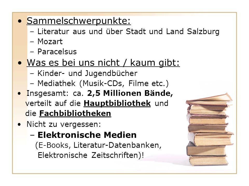 Sammelschwerpunkte: –Literatur aus und über Stadt und Land Salzburg –Mozart –Paracelsus Was es bei uns nicht / kaum gibt: –Kinder- und Jugendbücher –Mediathek (Musik-CDs, Filme etc.) Insgesamt: ca.