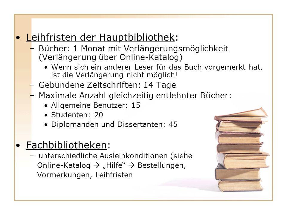 Leihfristen der Hauptbibliothek: –Bücher: 1 Monat mit Verlängerungsmöglichkeit (Verlängerung über Online-Katalog) Wenn sich ein anderer Leser für das Buch vorgemerkt hat, ist die Verlängerung nicht möglich.