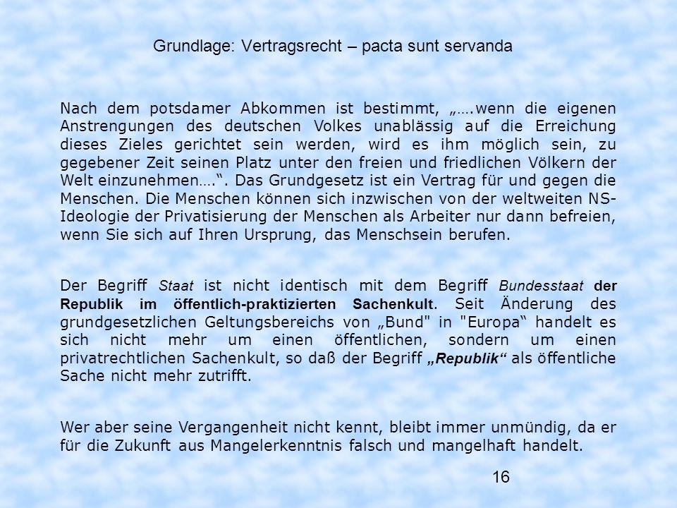 16 Grundlage: Vertragsrecht – pacta sunt servanda Nach dem potsdamer Abkommen ist bestimmt, ….wenn die eigenen Anstrengungen des deutschen Volkes unab