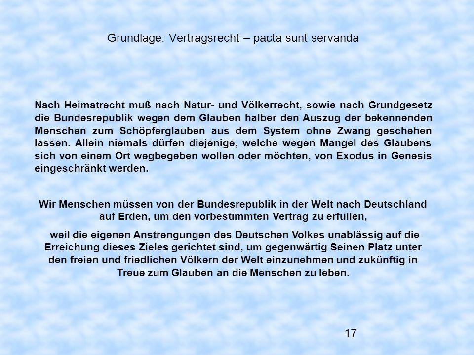 17 Grundlage: Vertragsrecht – pacta sunt servanda Nach Heimatrecht muß nach Natur- und Völkerrecht, sowie nach Grundgesetz die Bundesrepublik wegen de