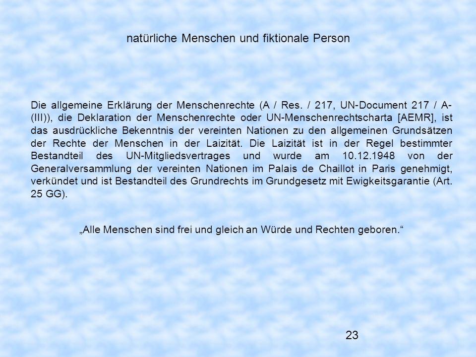23 natürliche Menschen und fiktionale Person Die allgemeine Erklärung der Menschenrechte (A / Res. / 217, UN-Document 217 / A- (III)), die Deklaration