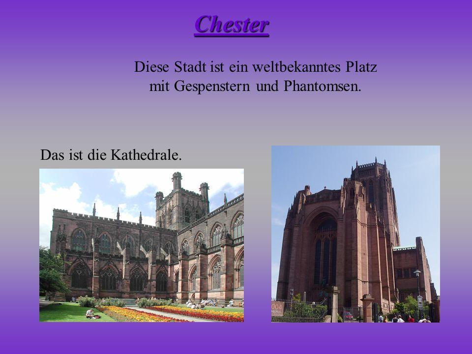 Diese Stadt ist ein weltbekanntes Platz mit Gespenstern und Phantomsen. Das ist die Kathedrale. Chester