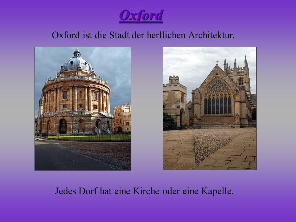 Oxford ist die Stadt der herllichen Architektur. Oxford Jedes Dorf hat eine Kirche oder eine Kapelle.