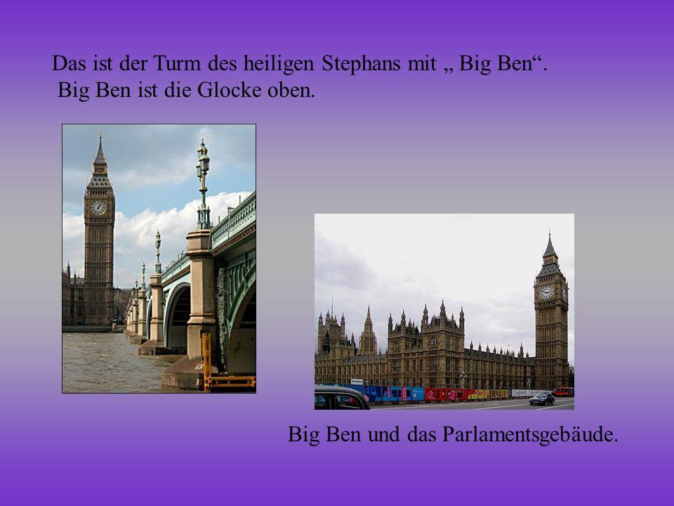Das ist der Turm des heiligen Stephans mit Big Ben. Big Ben ist die Glocke oben. Big Ben und das Parlamentsgebäude.