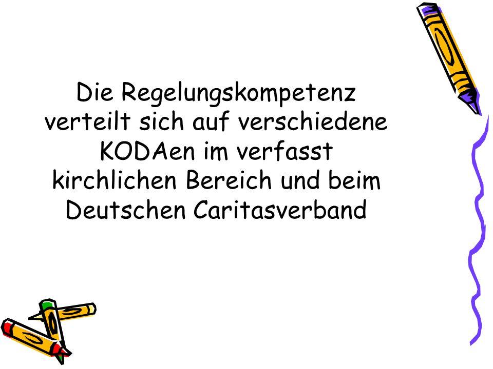 Die Regelungskompetenz verteilt sich auf verschiedene KODAen im verfasst kirchlichen Bereich und beim Deutschen Caritasverband