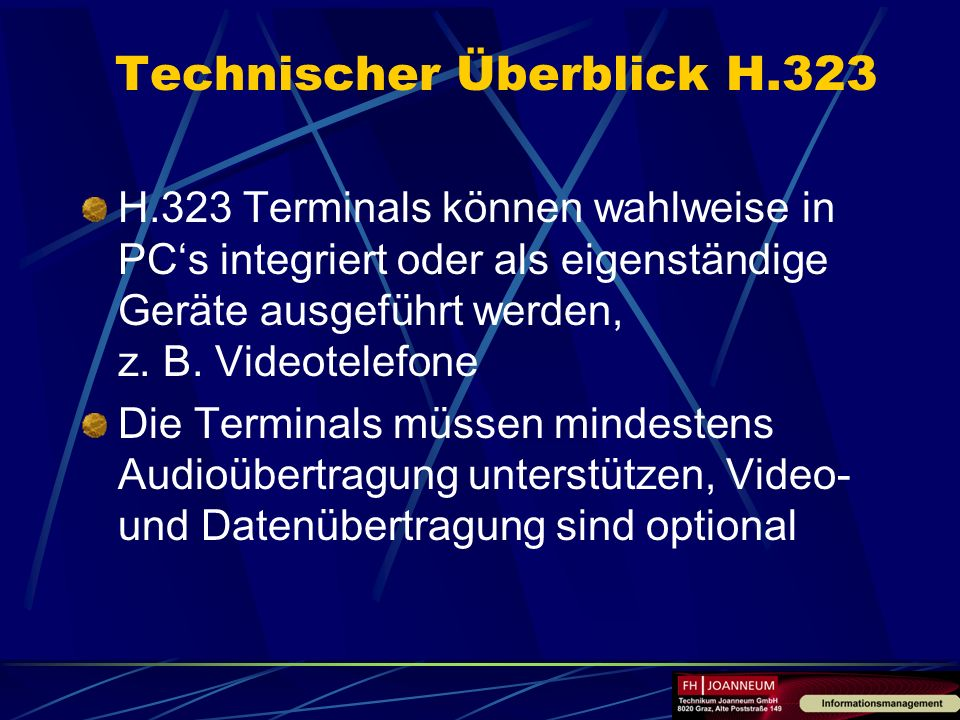 H.323 Terminals können wahlweise in PCs integriert oder als eigenständige Geräte ausgeführt werden, z. B. Videotelefone Die Terminals müssen mindesten