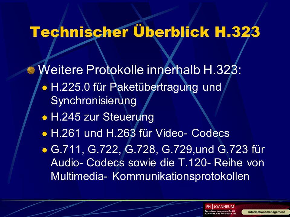 Technischer Überblick H.323 Weitere Protokolle innerhalb H.323: H.225.0 für Paketübertragung und Synchronisierung H.245 zur Steuerung H.261 und H.263