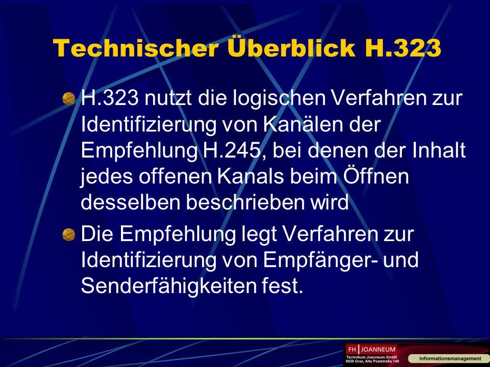Technischer Überblick H.323 H.323 nutzt die logischen Verfahren zur Identifizierung von Kanälen der Empfehlung H.245, bei denen der Inhalt jedes offen