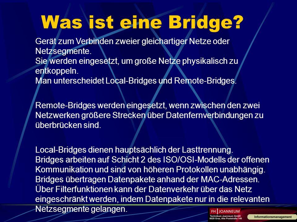 Was ist eine Bridge? Gerät zum Verbinden zweier gleichartiger Netze oder Netzsegmente. Sie werden eingesetzt, um große Netze physikalisch zu entkoppel