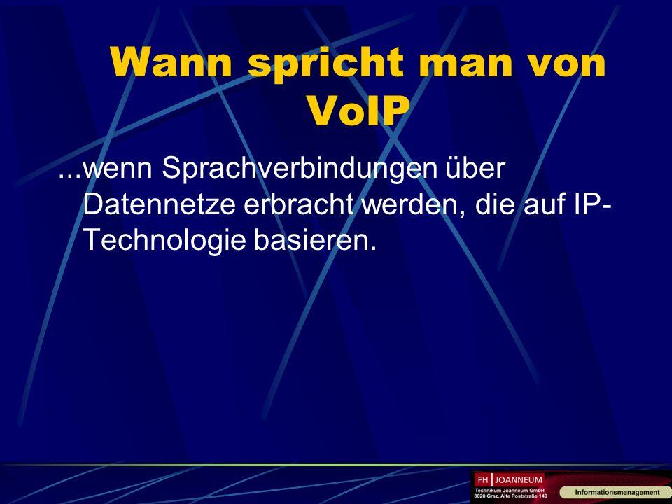 Wann spricht man von VoIP...wenn Sprachverbindungen über Datennetze erbracht werden, die auf IP- Technologie basieren.
