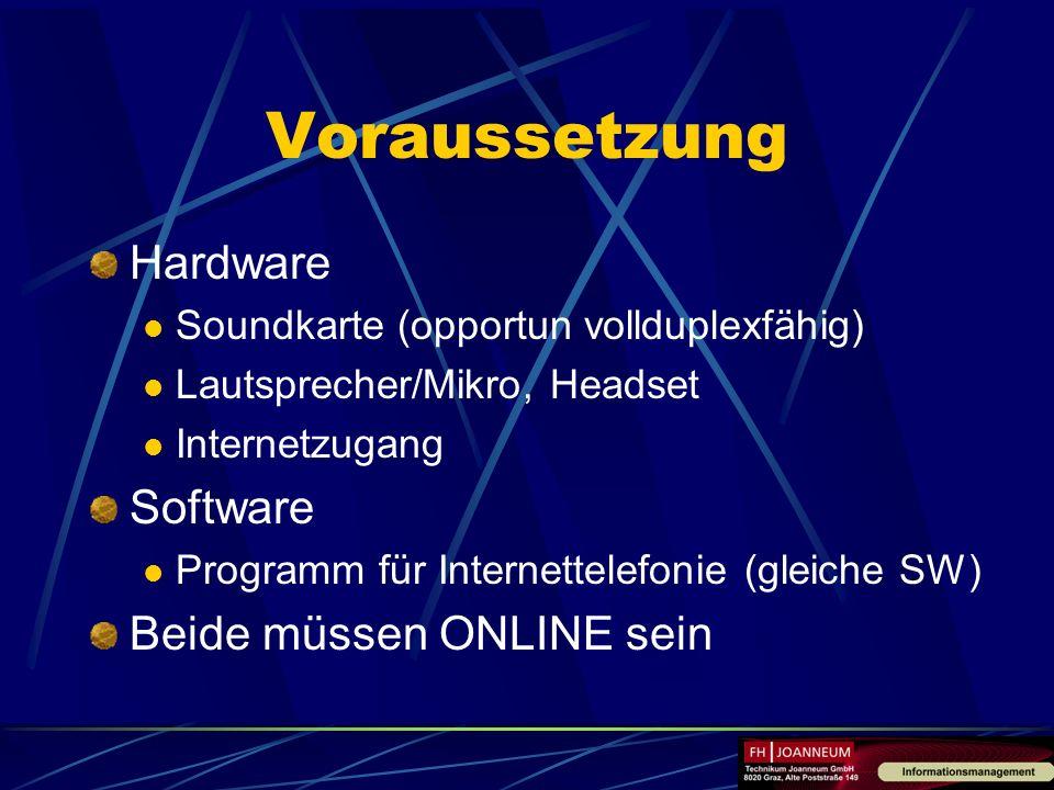 Voraussetzung Hardware Soundkarte (opportun vollduplexfähig) Lautsprecher/Mikro, Headset Internetzugang Software Programm für Internettelefonie (gleic