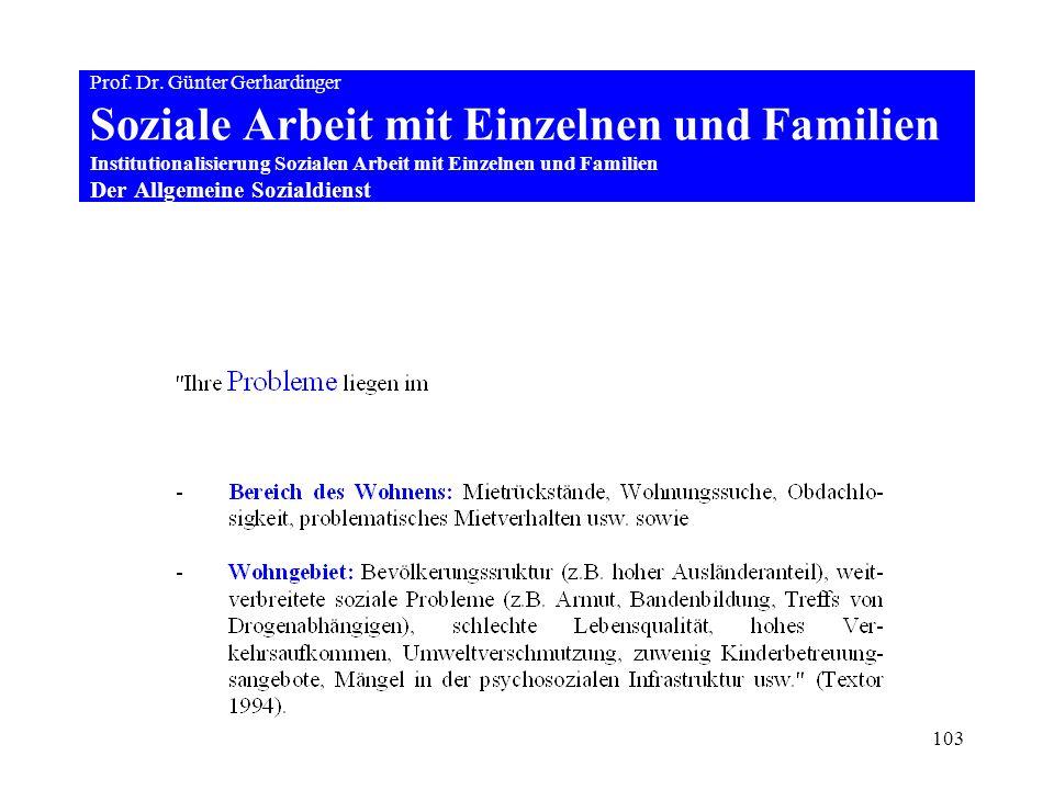 103 Prof. Dr. Günter Gerhardinger Soziale Arbeit mit Einzelnen und Familien Institutionalisierung Sozialen Arbeit mit Einzelnen und Familien Der Allge
