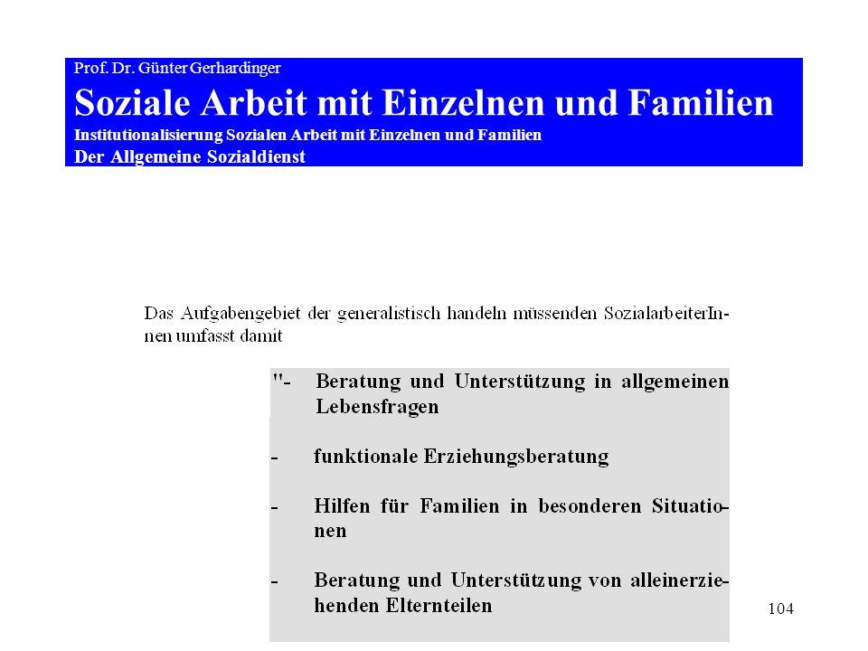 104 Prof. Dr. Günter Gerhardinger Soziale Arbeit mit Einzelnen und Familien Institutionalisierung Sozialen Arbeit mit Einzelnen und Familien Der Allge