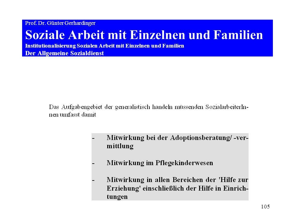 105 Prof. Dr. Günter Gerhardinger Soziale Arbeit mit Einzelnen und Familien Institutionalisierung Sozialen Arbeit mit Einzelnen und Familien Der Allge