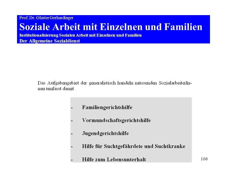 106 Prof. Dr. Günter Gerhardinger Soziale Arbeit mit Einzelnen und Familien Institutionalisierung Sozialen Arbeit mit Einzelnen und Familien Der Allge