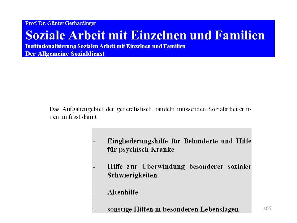 107 Prof. Dr. Günter Gerhardinger Soziale Arbeit mit Einzelnen und Familien Institutionalisierung Sozialen Arbeit mit Einzelnen und Familien Der Allge