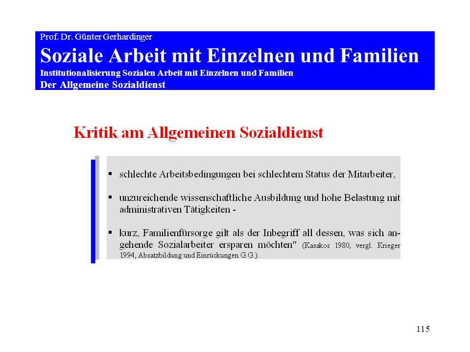 115 Prof. Dr. Günter Gerhardinger Soziale Arbeit mit Einzelnen und Familien Institutionalisierung Sozialen Arbeit mit Einzelnen und Familien Der Allge