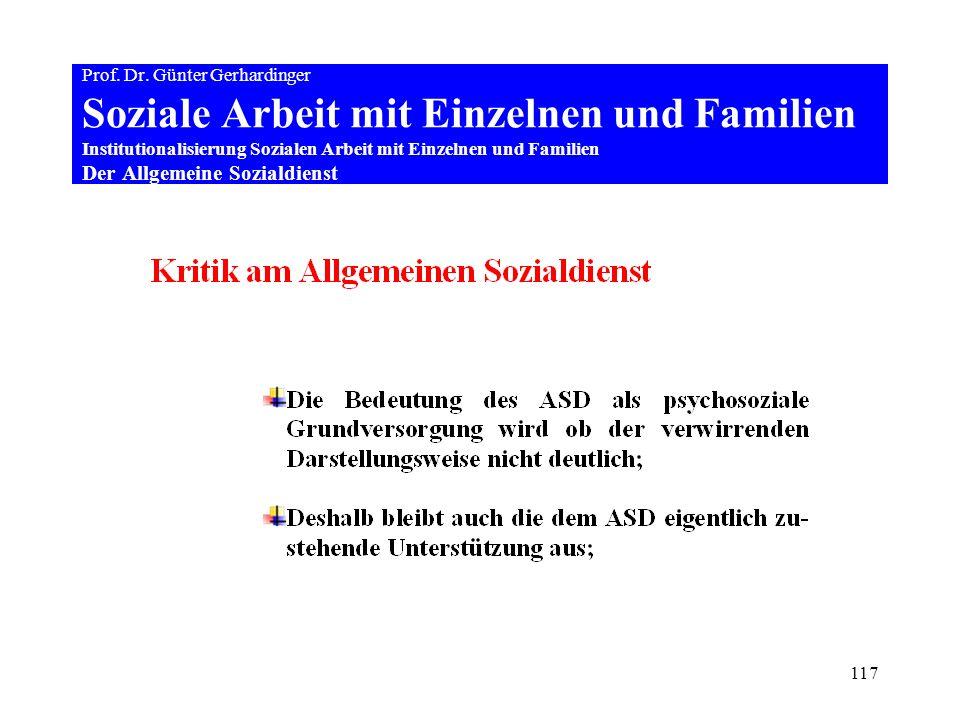117 Prof. Dr. Günter Gerhardinger Soziale Arbeit mit Einzelnen und Familien Institutionalisierung Sozialen Arbeit mit Einzelnen und Familien Der Allge