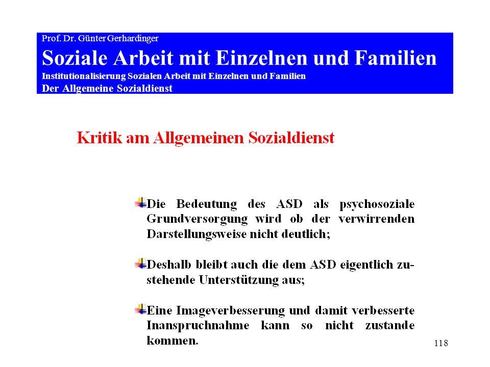118 Prof. Dr. Günter Gerhardinger Soziale Arbeit mit Einzelnen und Familien Institutionalisierung Sozialen Arbeit mit Einzelnen und Familien Der Allge