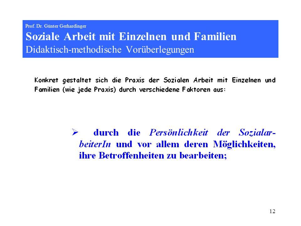 12 Prof. Dr. Günter Gerhardinger Soziale Arbeit mit Einzelnen und Familien Didaktisch-methodische Vorüberlegungen