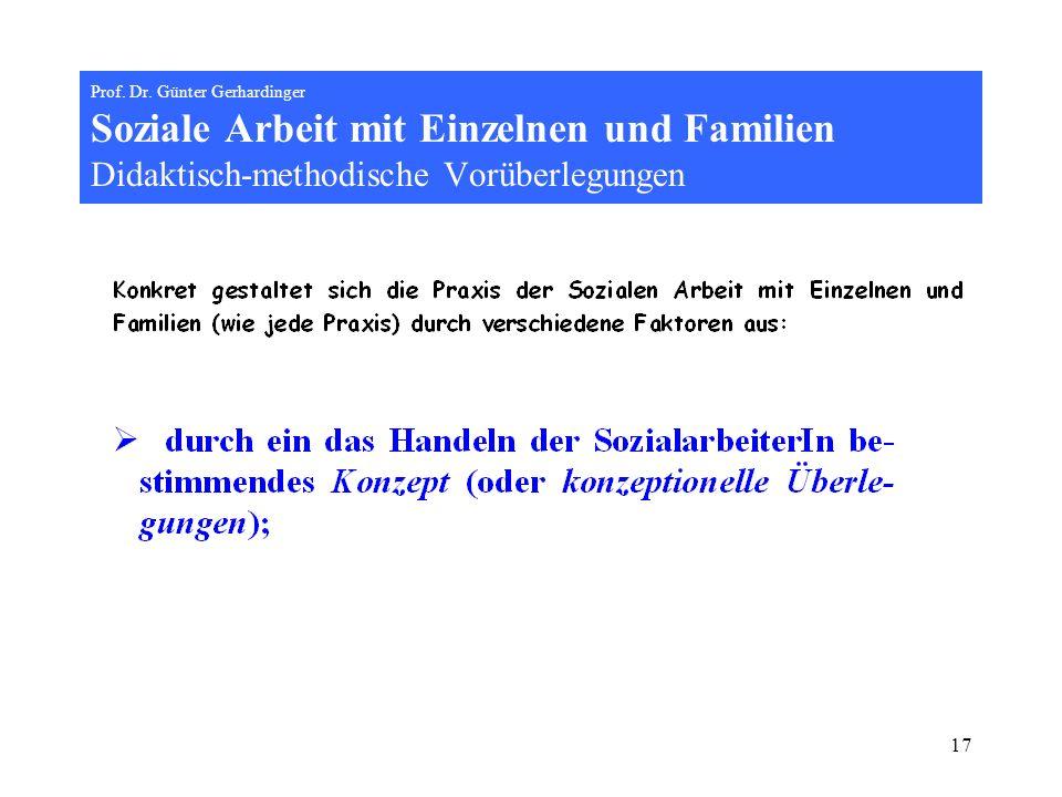 17 Prof. Dr. Günter Gerhardinger Soziale Arbeit mit Einzelnen und Familien Didaktisch-methodische Vorüberlegungen