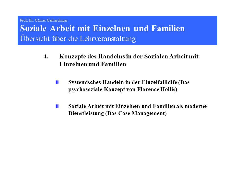 Prof. Dr. Günter Gerhardinger Soziale Arbeit mit Einzelnen und Familien Übersicht über die Lehrveranstaltung 4.Konzepte des Handelns in der Sozialen A