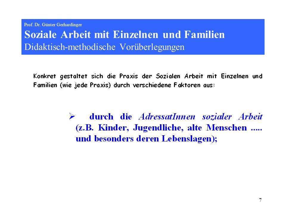 7 Prof. Dr. Günter Gerhardinger Soziale Arbeit mit Einzelnen und Familien Didaktisch-methodische Vorüberlegungen