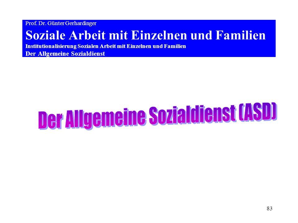 83 Prof. Dr. Günter Gerhardinger Soziale Arbeit mit Einzelnen und Familien Institutionalisierung Sozialen Arbeit mit Einzelnen und Familien Der Allgem