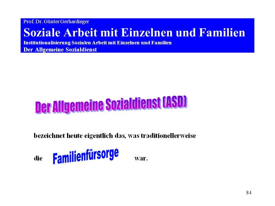 84 Prof. Dr. Günter Gerhardinger Soziale Arbeit mit Einzelnen und Familien Institutionalisierung Sozialen Arbeit mit Einzelnen und Familien Der Allgem