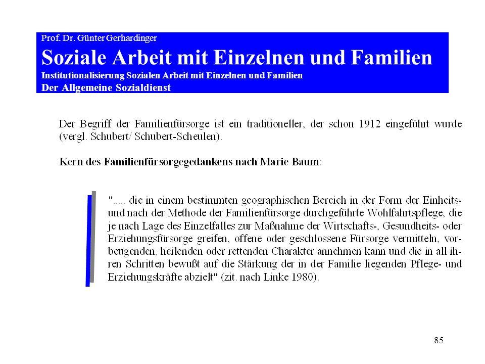 85 Prof. Dr. Günter Gerhardinger Soziale Arbeit mit Einzelnen und Familien Institutionalisierung Sozialen Arbeit mit Einzelnen und Familien Der Allgem