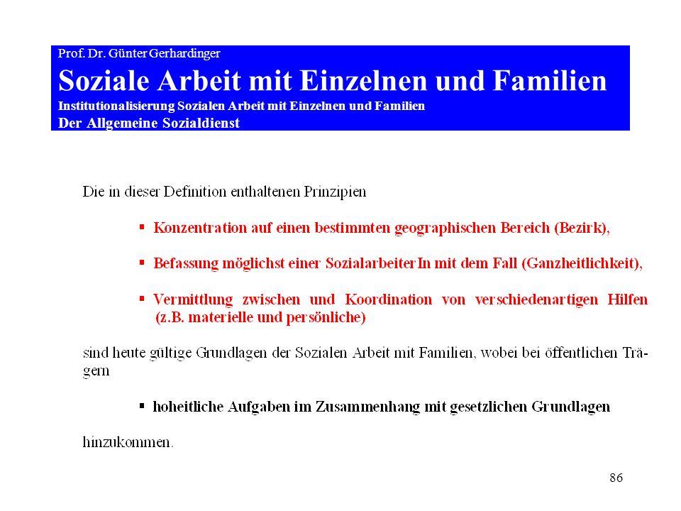 86 Prof. Dr. Günter Gerhardinger Soziale Arbeit mit Einzelnen und Familien Institutionalisierung Sozialen Arbeit mit Einzelnen und Familien Der Allgem