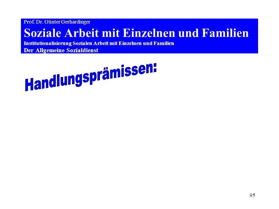95 Prof. Dr. Günter Gerhardinger Soziale Arbeit mit Einzelnen und Familien Institutionalisierung Sozialen Arbeit mit Einzelnen und Familien Der Allgem