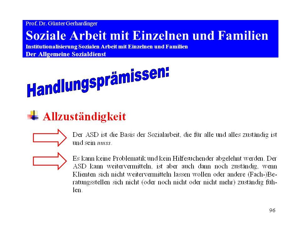 96 Prof. Dr. Günter Gerhardinger Soziale Arbeit mit Einzelnen und Familien Institutionalisierung Sozialen Arbeit mit Einzelnen und Familien Der Allgem