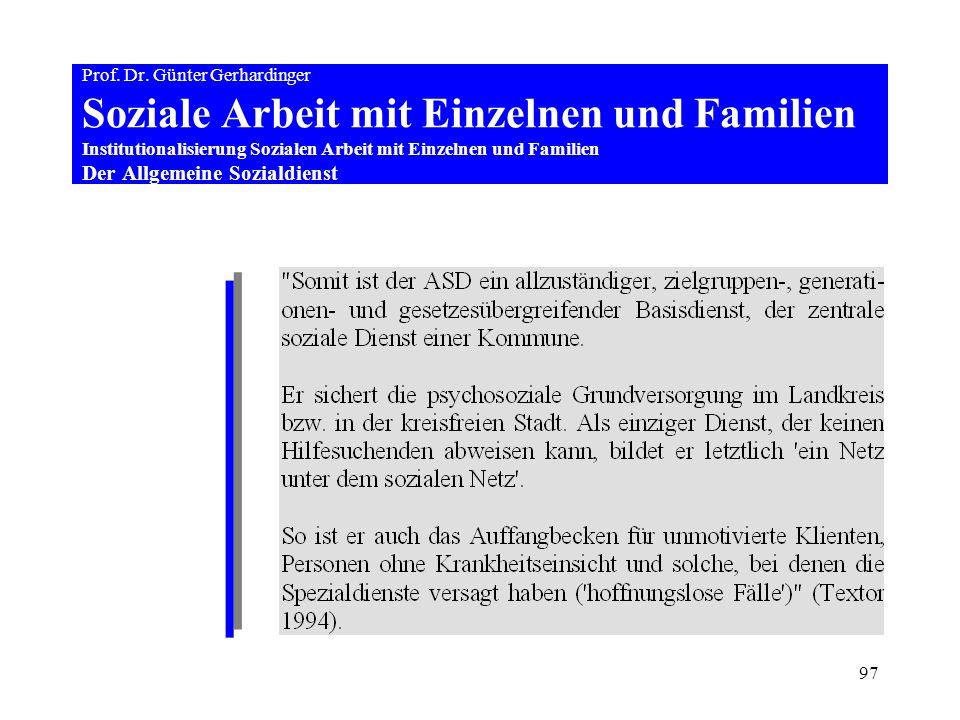 97 Prof. Dr. Günter Gerhardinger Soziale Arbeit mit Einzelnen und Familien Institutionalisierung Sozialen Arbeit mit Einzelnen und Familien Der Allgem