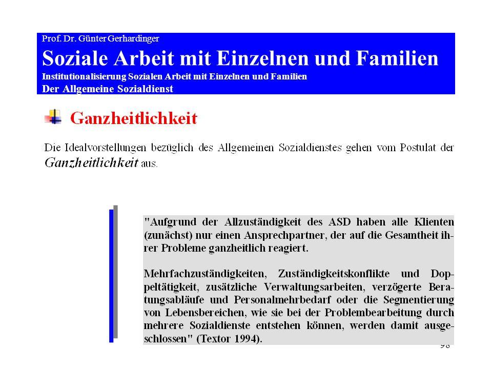 98 Prof. Dr. Günter Gerhardinger Soziale Arbeit mit Einzelnen und Familien Institutionalisierung Sozialen Arbeit mit Einzelnen und Familien Der Allgem