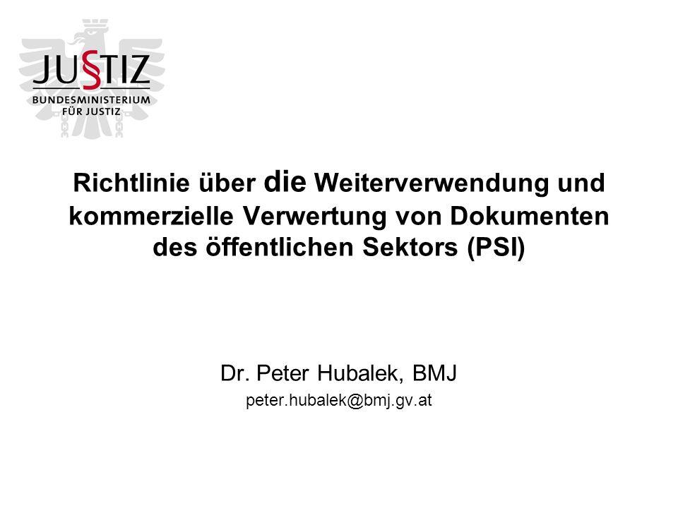 Richtlinie über die Weiterverwendung und kommerzielle Verwertung von Dokumenten des öffentlichen Sektors (PSI) Dr.