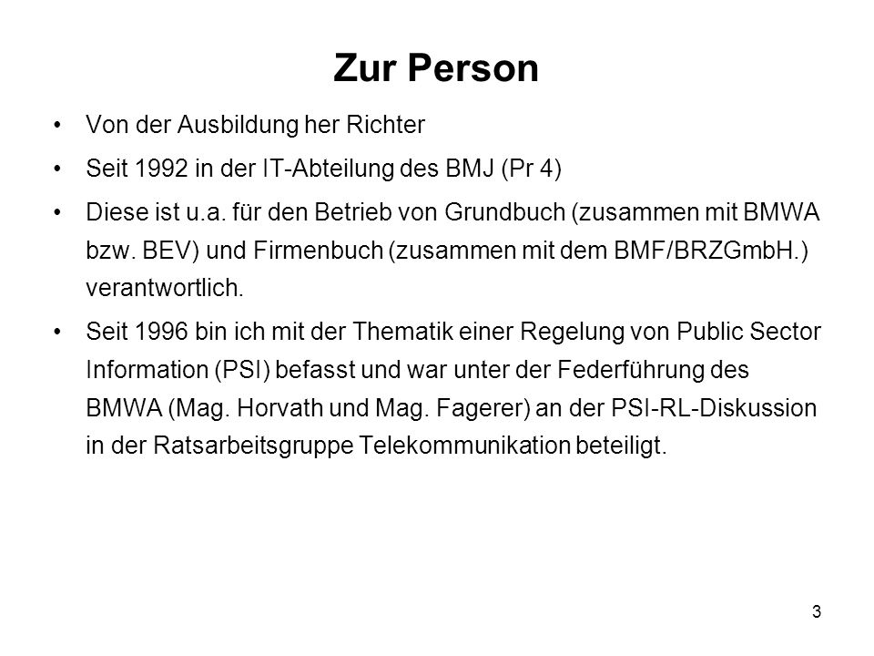 3 Zur Person Von der Ausbildung her Richter Seit 1992 in der IT-Abteilung des BMJ (Pr 4) Diese ist u.a.