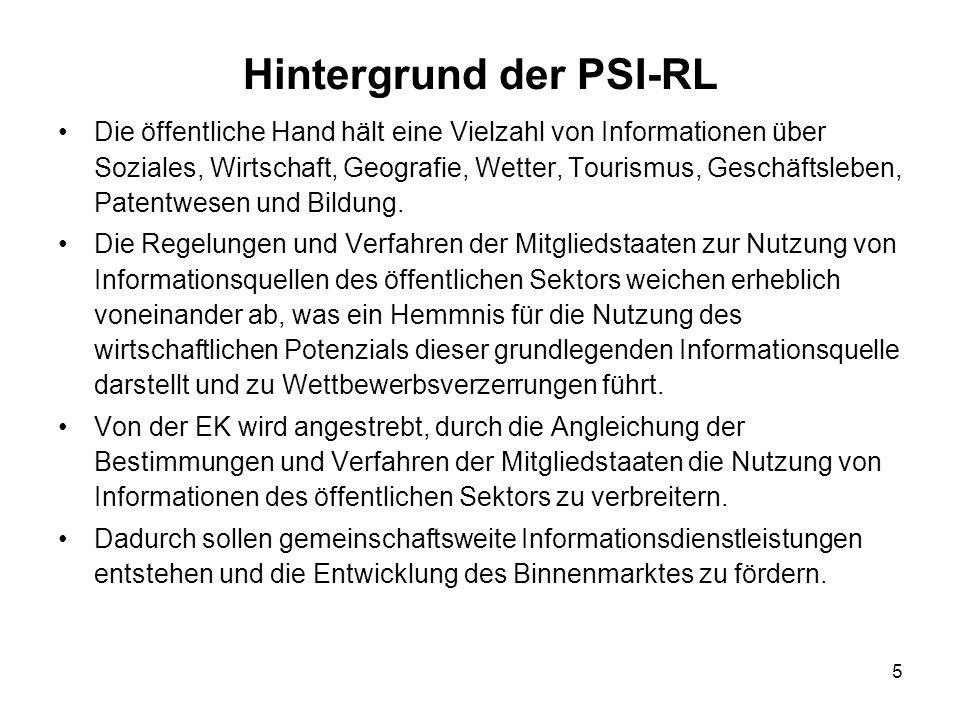 5 Hintergrund der PSI-RL Die öffentliche Hand hält eine Vielzahl von Informationen über Soziales, Wirtschaft, Geografie, Wetter, Tourismus, Geschäftsleben, Patentwesen und Bildung.